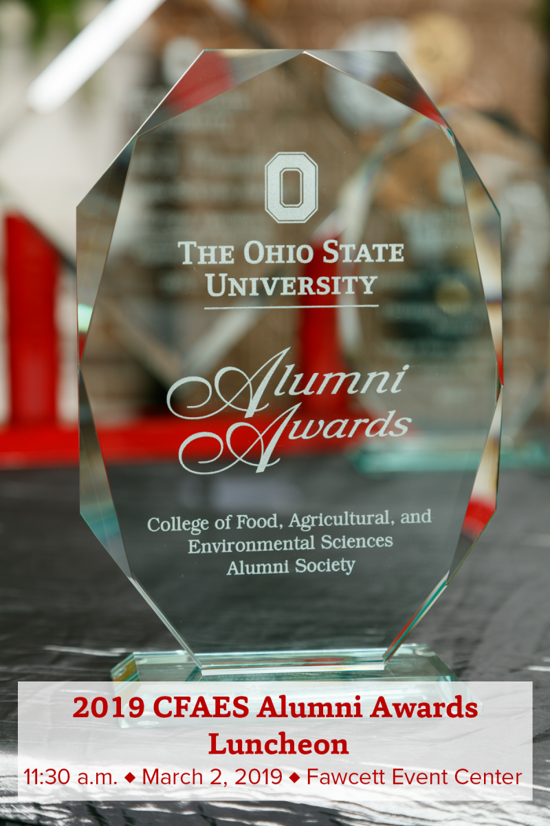 2019 CFAES Alumni Awards Luncheon March 2, 2019 | 11:30 a.m. | Fawcett Event Center