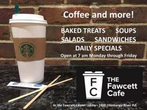 The Fawcett Café, in the lobby of the Fawcett Center, 2400 Olentangy River Rd., is open Monday through Friday 7 a.m. to 3 p.m.