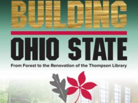 BUILDING OHIO STATE: From Forest to the Renovation of the Thompson Library